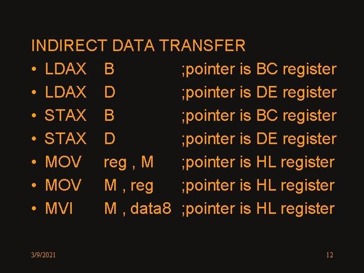 INDIRECT DATA TRANSFER • LDAX B ; pointer is BC register • LDAX D