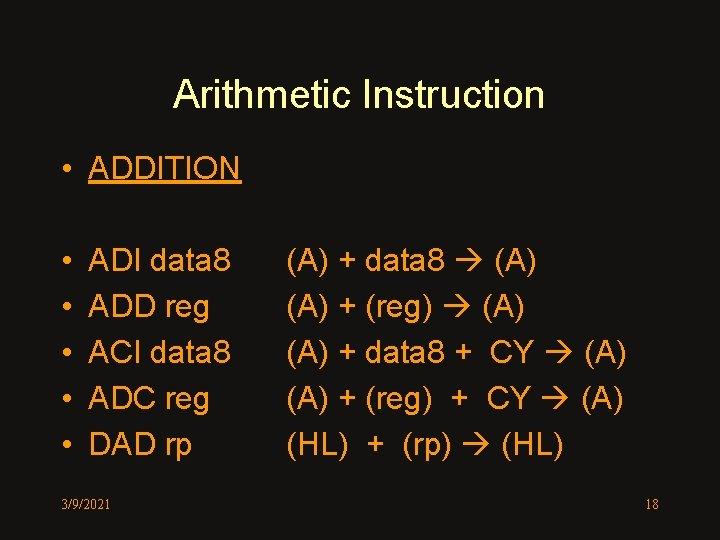 Arithmetic Instruction • ADDITION • • • ADI data 8 ADD reg ACI data