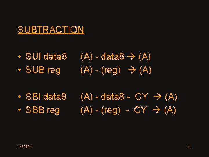 SUBTRACTION • SUI data 8 • SUB reg (A) - data 8 (A) -