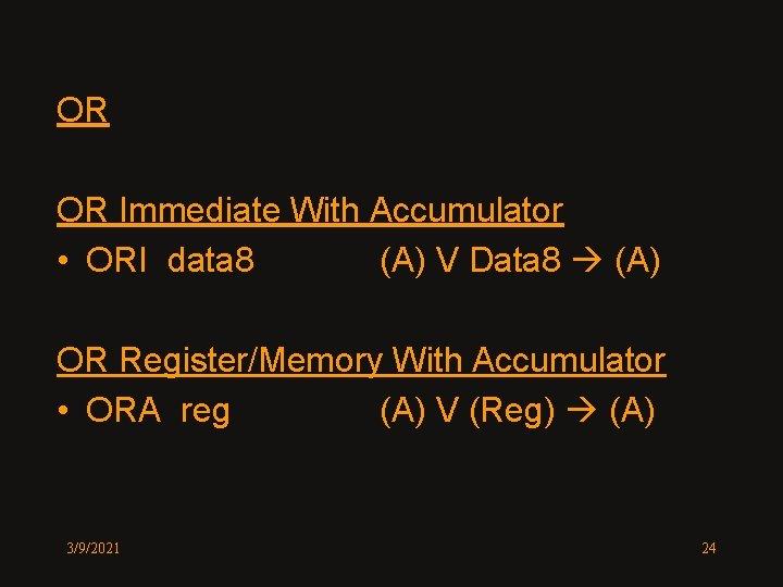 OR OR Immediate With Accumulator • ORI data 8 (A) V Data 8 (A)