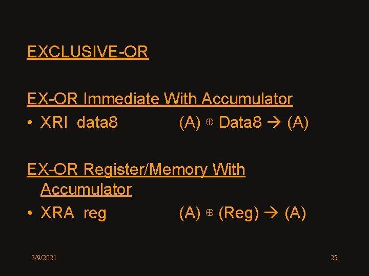 EXCLUSIVE-OR EX-OR Immediate With Accumulator • XRI data 8 (A) ⊕ Data 8 (A)