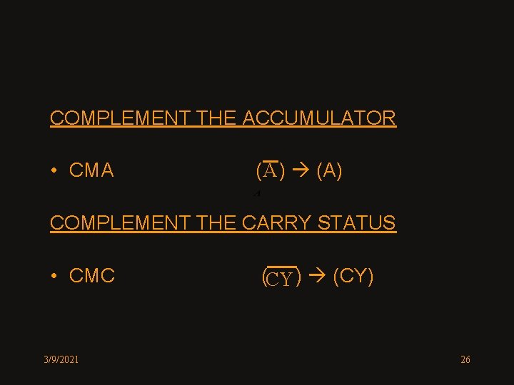 COMPLEMENT THE ACCUMULATOR • CMA ( A ) (A) COMPLEMENT THE CARRY STATUS •