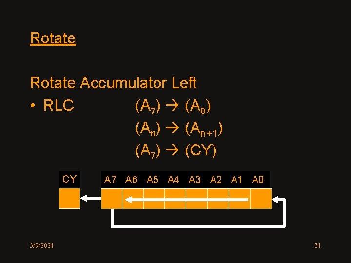 Rotate Accumulator Left • RLC (A 7) (A 0) (An) (An+1) (A 7) (CY)