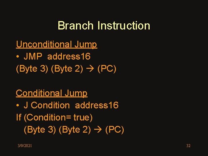 Branch Instruction Unconditional Jump • JMP address 16 (Byte 3) (Byte 2) (PC) Conditional