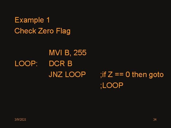 Example 1 Check Zero Flag LOOP: 3/9/2021 MVI B, 255 DCR B JNZ LOOP