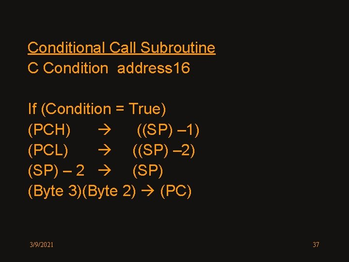Conditional Call Subroutine C Condition address 16 If (Condition = True) (PCH) ((SP) –