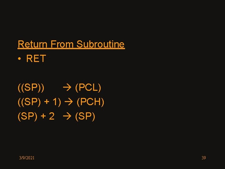 Return From Subroutine • RET ((SP)) (PCL) ((SP) + 1) (PCH) (SP) + 2