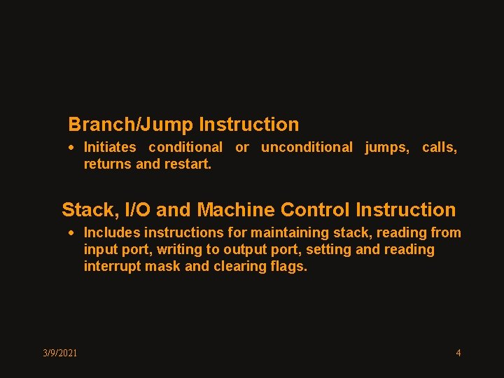 Branch/Jump Instruction · Initiates conditional or unconditional jumps, calls, returns and restart. Stack, I/O