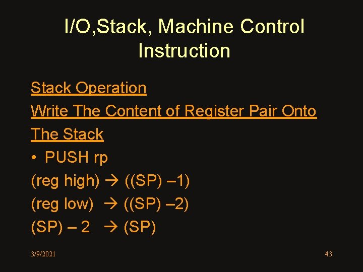 I/O, Stack, Machine Control Instruction Stack Operation Write The Content of Register Pair Onto