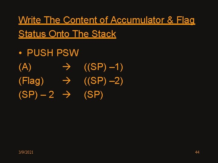 Write The Content of Accumulator & Flag Status Onto The Stack • PUSH PSW