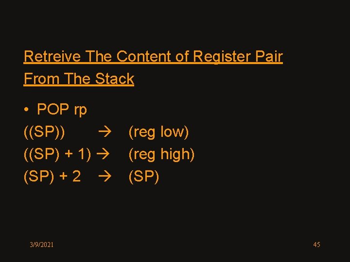Retreive The Content of Register Pair From The Stack • POP rp ((SP)) (reg