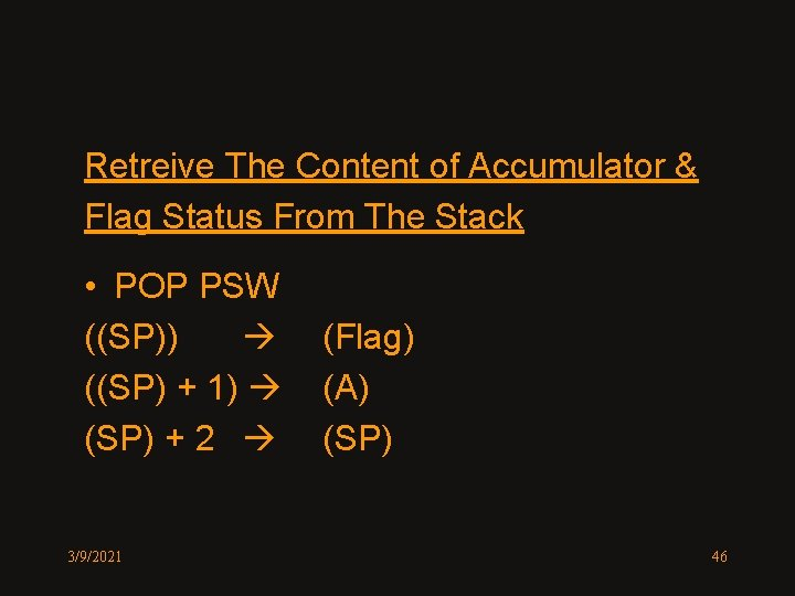 Retreive The Content of Accumulator & Flag Status From The Stack • POP PSW