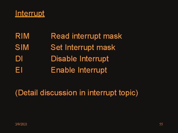Interrupt RIM SIM DI EI Read interrupt mask Set Interrupt mask Disable Interrupt Enable