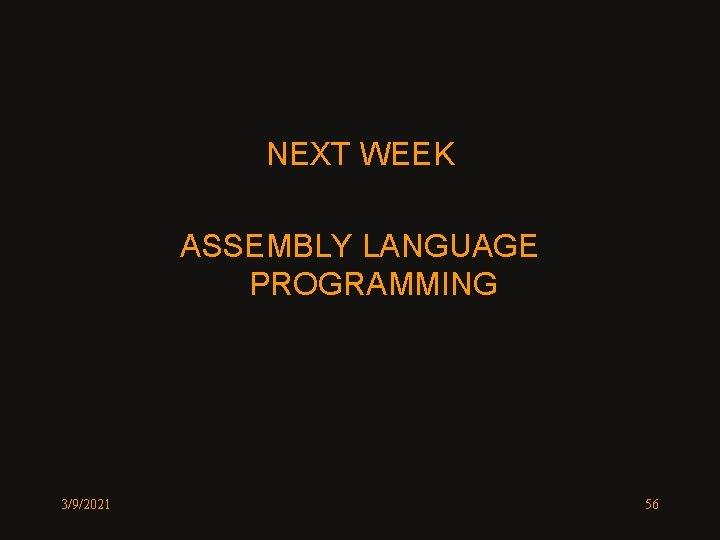 NEXT WEEK ASSEMBLY LANGUAGE PROGRAMMING 3/9/2021 56