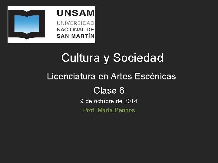 Cultura y Sociedad Licenciatura en Artes Escénicas Clase 8 9 de octubre de 2014