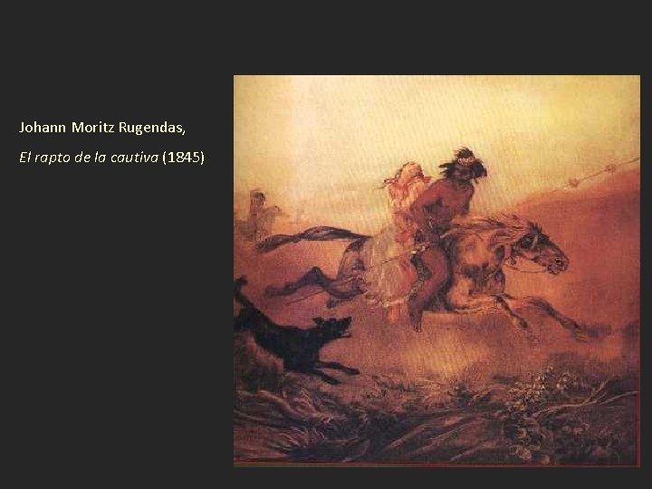 Johann Moritz Rugendas, El rapto de la cautiva (1845)