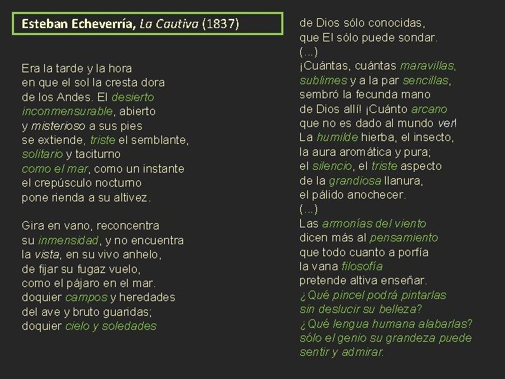 Esteban Echeverría, La Cautiva (1837) Era la tarde y la hora en que el