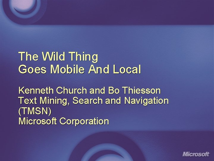The Wild Thing Goes Mobile And Local Kenneth Church and Bo Thiesson Text Mining,