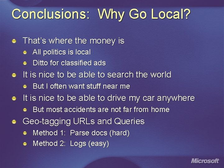 Conclusions: Why Go Local? That's where the money is All politics is local Ditto