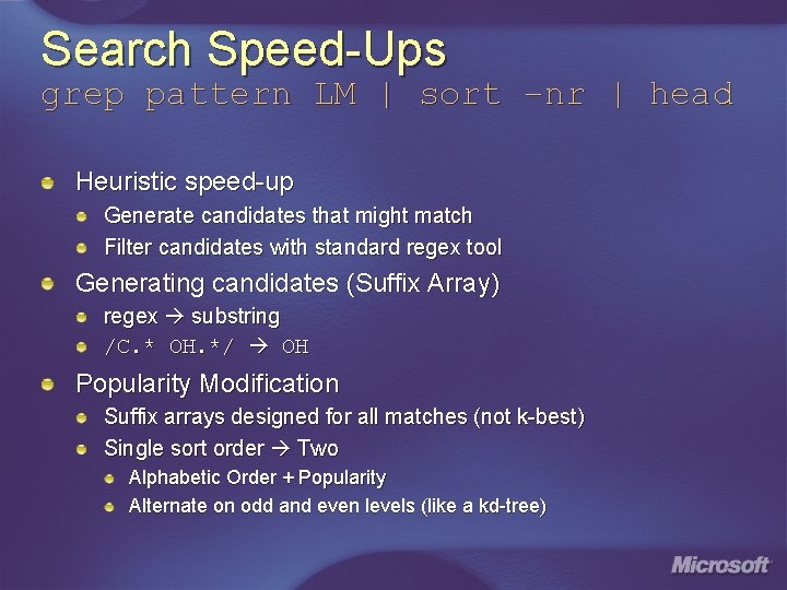 Search Speed-Ups grep pattern LM   sort –nr   head Heuristic speed-up Generate candidates
