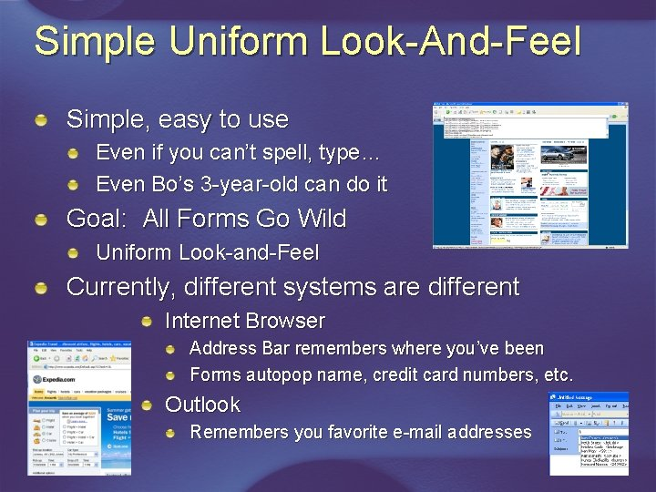 Simple Uniform Look-And-Feel Simple, easy to use Even if you can't spell, type… Even