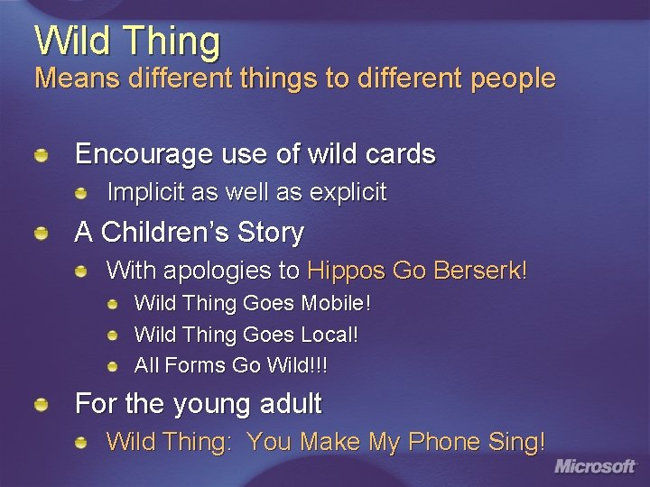 Wild Thing Means different things to different people Encourage use of wild cards Implicit