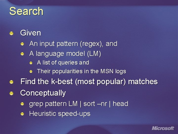 Search Given An input pattern (regex), and A language model (LM) A list of