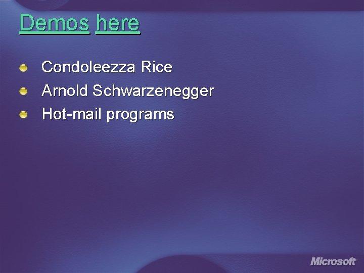 Demos here Condoleezza Rice Arnold Schwarzenegger Hot-mail programs