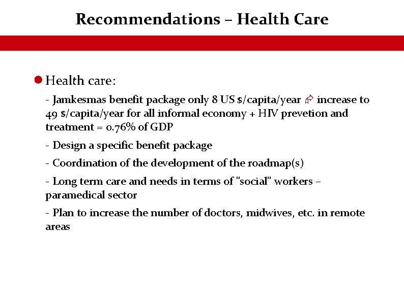 Recommendations – Health Care Health care: - Jamkesmas benefit package only 8 US $/capita/year