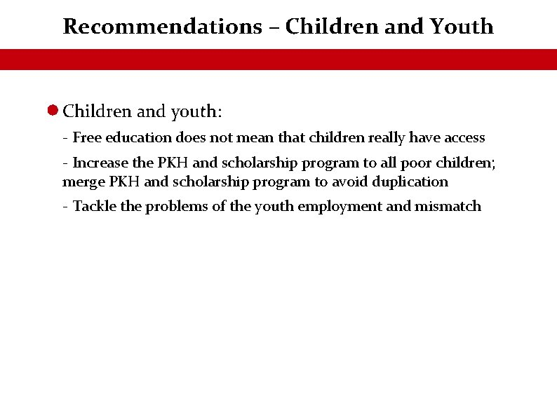 Recommendations – Children and Youth Children and youth: - Free education does not mean