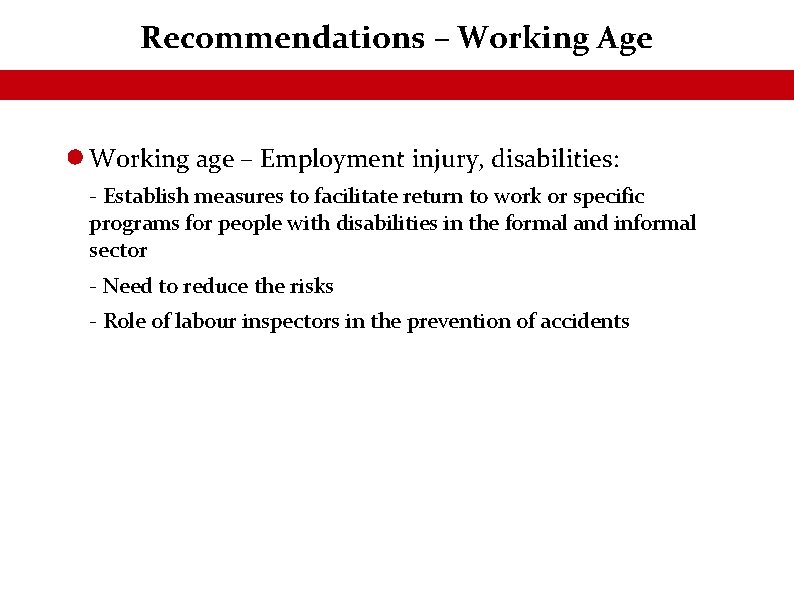 Recommendations – Working Age Working age – Employment injury, disabilities: - Establish measures to