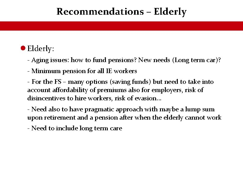 Recommendations – Elderly: - Aging issues: how to fund pensions? New needs (Long term