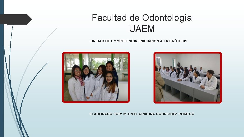 Facultad de Odontología UAEM UNIDAD DE COMPETENCIA: INICIACIÓN A LA PRÓTESIS ELABORADO POR: M.