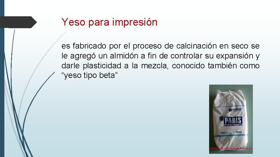 Yeso para impresión es fabricado por el proceso de calcinación en seco se le