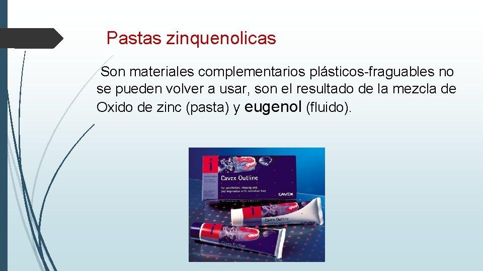 Pastas zinquenolicas Son materiales complementarios plásticos-fraguables no se pueden volver a usar, son el