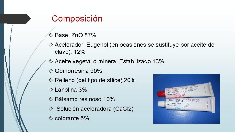 Composición Base: Zn. O 87% Acelerador: Eugenol (en ocasiones se sustituye por aceite de