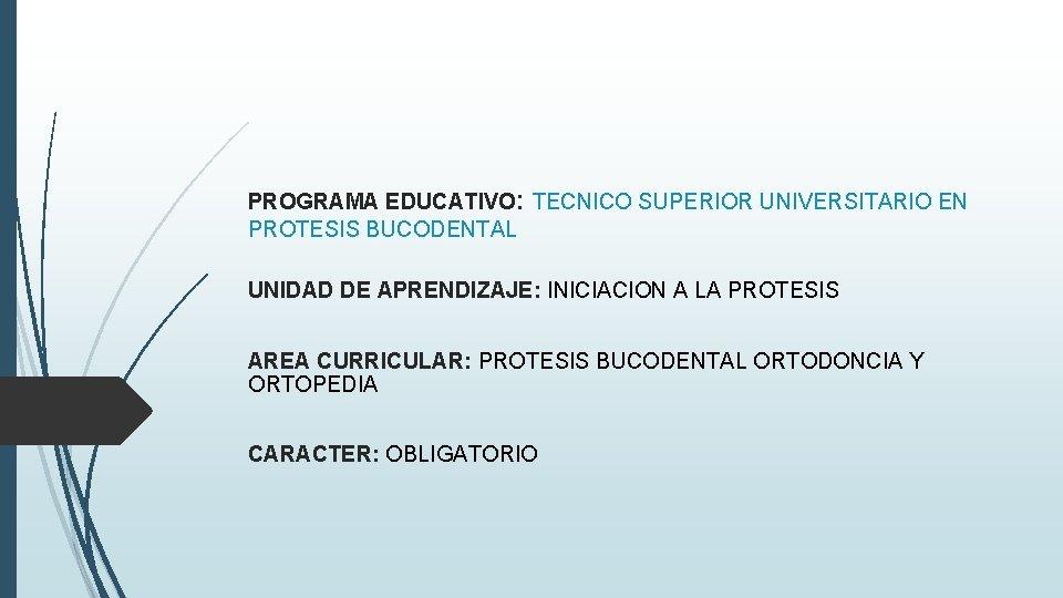 PROGRAMA EDUCATIVO: TECNICO SUPERIOR UNIVERSITARIO EN PROTESIS BUCODENTAL UNIDAD DE APRENDIZAJE: INICIACION A LA