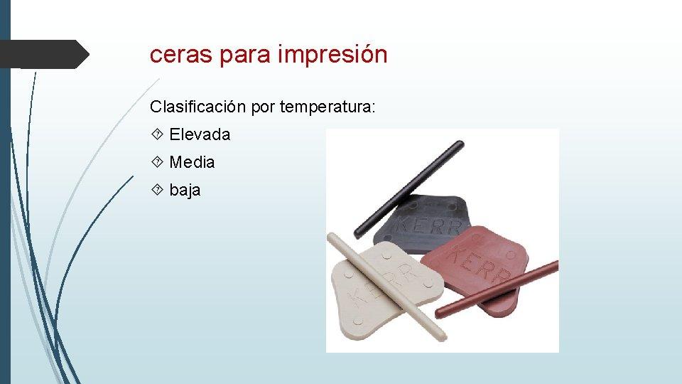 ceras para impresión Clasificación por temperatura: Elevada Media baja