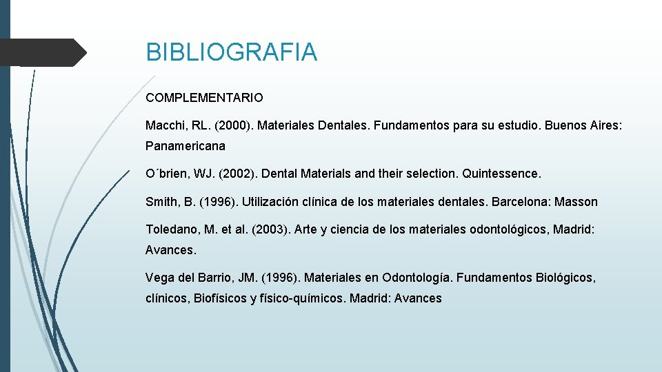 BIBLIOGRAFIA COMPLEMENTARIO Macchi, RL. (2000). Materiales Dentales. Fundamentos para su estudio. Buenos Aires: Panamericana