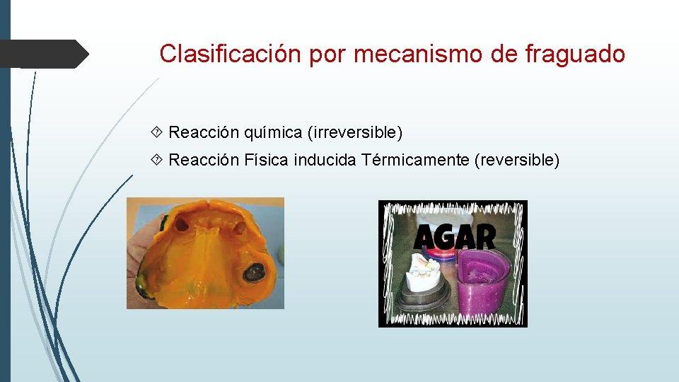 Clasificación por mecanismo de fraguado Reacción química (irreversible) Reacción Física inducida Térmicamente (reversible)