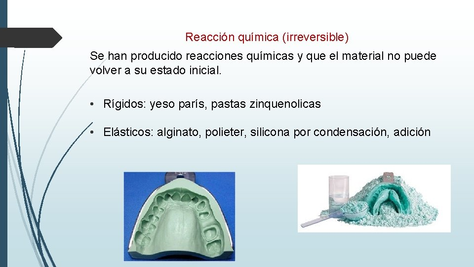 Reacción química (irreversible) Se han producido reacciones químicas y que el material no puede