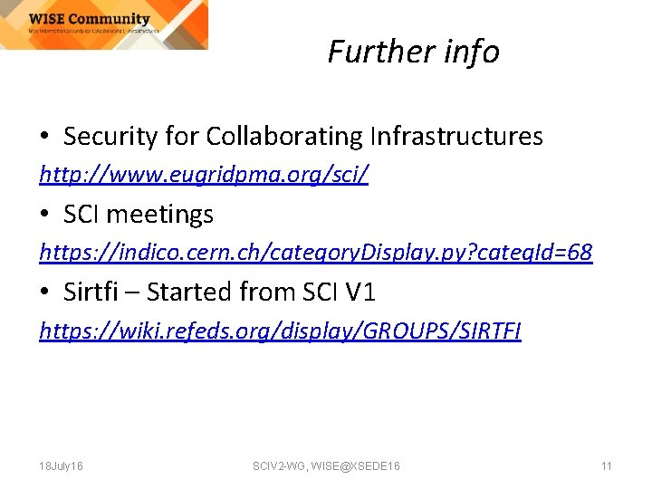 Further info • Security for Collaborating Infrastructures http: //www. eugridpma. org/sci/ • SCI meetings