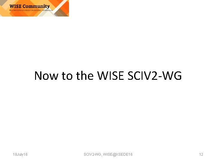 Now to the WISE SCIV 2 -WG 18 July 16 SCIV 2 -WG, WISE@XSEDE