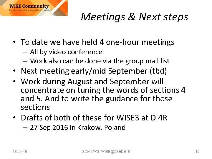 Meetings & Next steps • To date we have held 4 one-hour meetings –