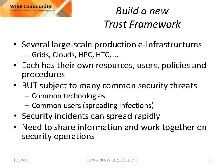 Build a new Trust Framework • Several large-scale production e-Infrastructures – Grids, Clouds, HPC,