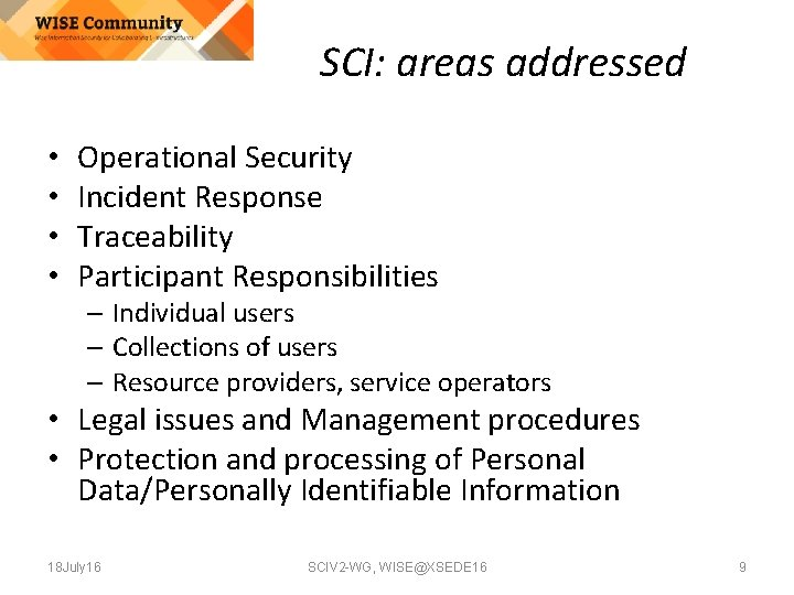 SCI: areas addressed • • Operational Security Incident Response Traceability Participant Responsibilities – Individual