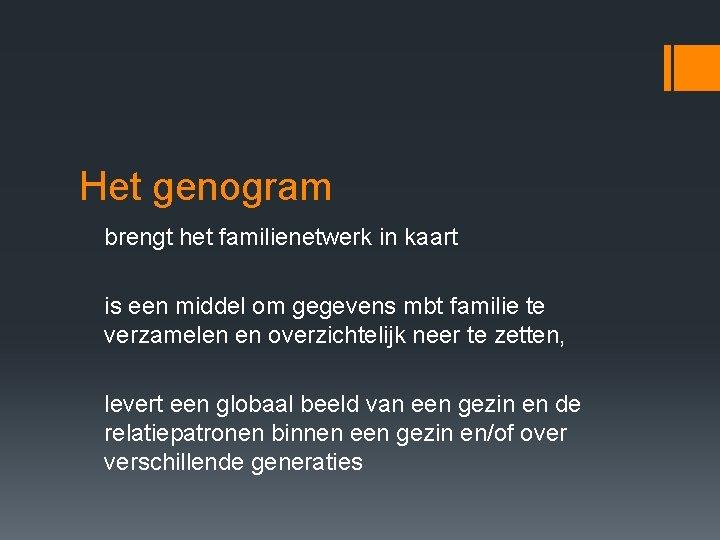 Het genogram brengt het familienetwerk in kaart is een middel om gegevens mbt familie