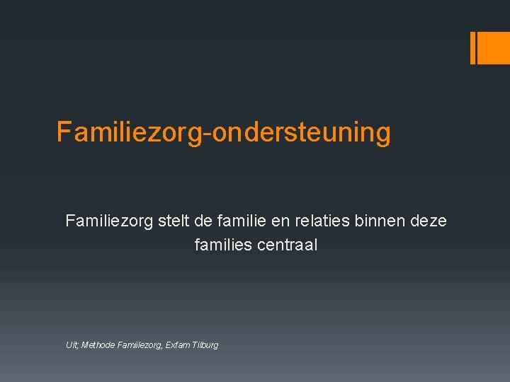 Familiezorg-ondersteuning Familiezorg stelt de familie en relaties binnen deze families centraal Uit; Methode Famiilezorg,