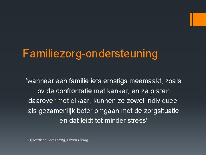 Familiezorg-ondersteuning 'wanneer een familie iets ernstigs meemaakt, zoals bv de confrontatie met kanker, en