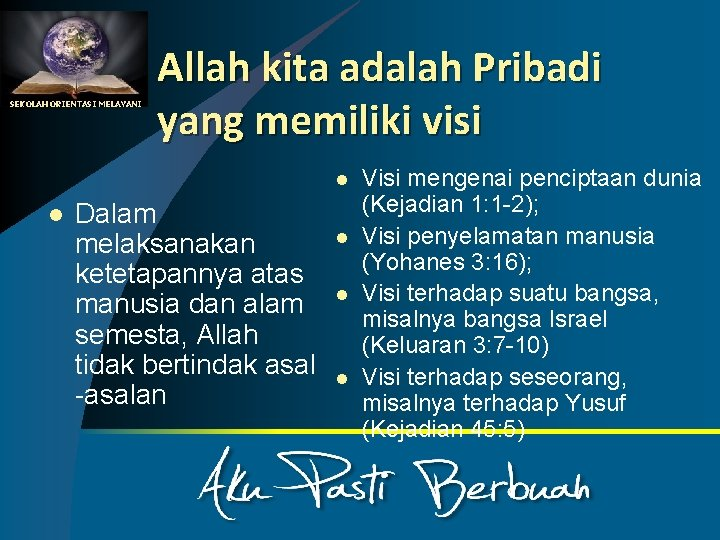 SEKOLAH ORIENTASI MELAYANI Allah kita adalah Pribadi yang memiliki visi l l Dalam melaksanakan